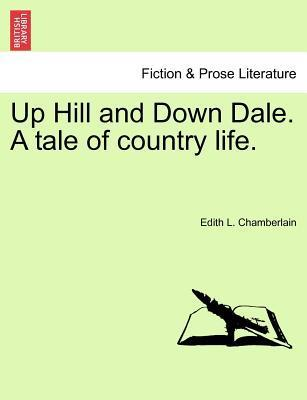 Up Hill and Down Dale. a Tale of Country Life.