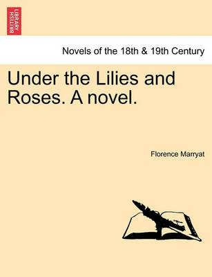 Under the Lilies and Roses. a Novel.