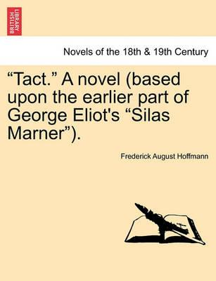 Tact. a Novel (Based Upon the Earlier Part of George Eliot's Silas Marner).