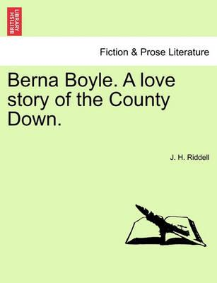 Berna Boyle. a Love Story of the County Down.