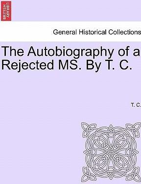 The Autobiography of a Rejected Ms. by T. C.