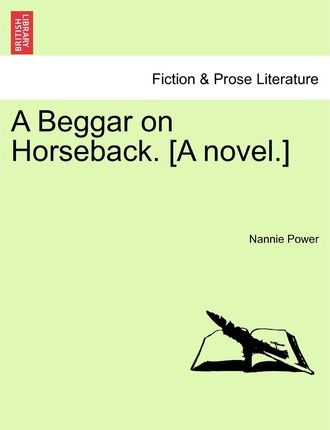 A Beggar on Horseback. [A Novel.]