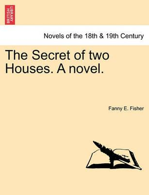 The Secret of Two Houses. a Novel.