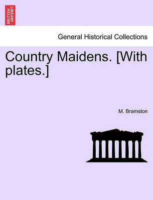 Country Maidens. [With Plates.]