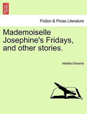 Mademoiselle Josephine's Fridays, and Other Stories.