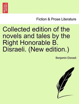 Collected Edition of the Novels and Tales by the Right Honorable B. Disraeli. (New Edition.)