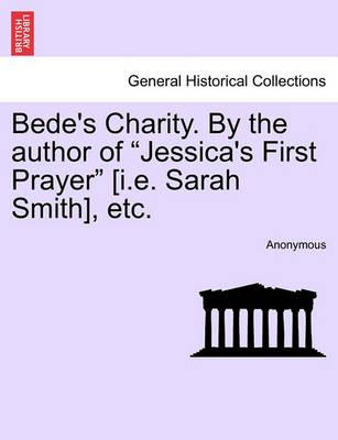 "Bede's Charity. by the Author of ""Jessica's First Prayer"" [I.E. Sarah Smith], Etc."