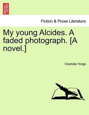My Young Alcides. a Faded Photograph. [A Novel.]