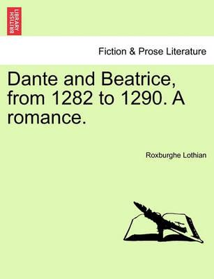 Dante and Beatrice, from 1282 to 1290. a Romance.