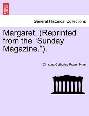 Margaret. (Reprinted from the Sunday Magazine.).Vol.II