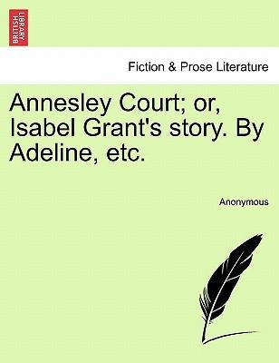 Annesley Court; Or, Isabel Grant's Story. by Adeline, Etc.