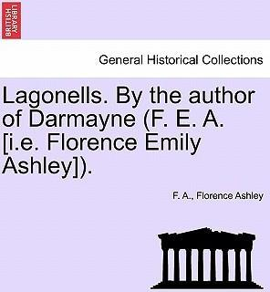 Lagonells. by the Author of Darmayne (F. E. A. [I.E. Florence Emily Ashley]).