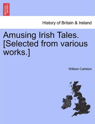 Amusing Irish Tales. [Selected from Various Works.]