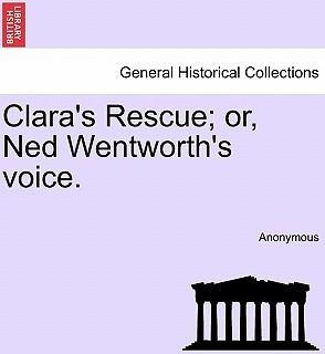 Clara's Rescue; Or, Ned Wentworth's Voice.