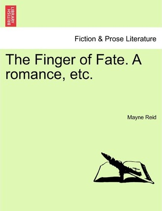 The Finger of Fate. a Romance, Etc.