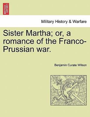 Sister Martha; Or, a Romance of the Franco-Prussian War.