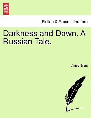 Darkness and Dawn. a Russian Tale. Vol. I