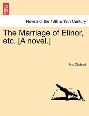 The Marriage of Elinor, Etc. [A Novel.]