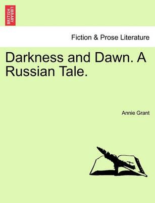 Darkness and Dawn. a Russian Tale.
