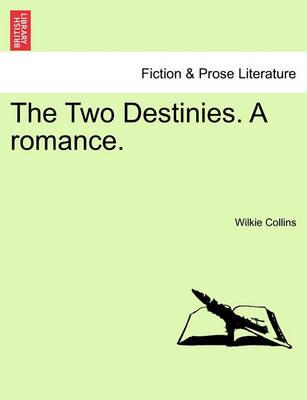 The Two Destinies. a Romance, Vol. I