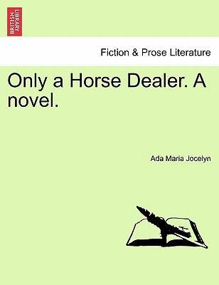Only a Horse Dealer. a Novel.