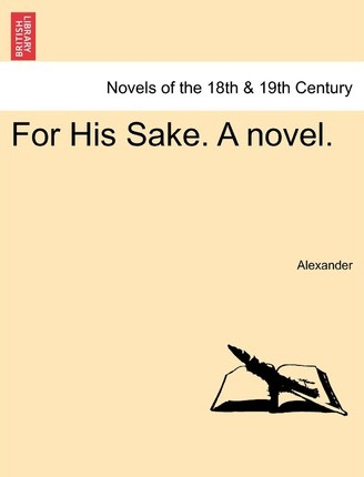 For His Sake. a Novel.