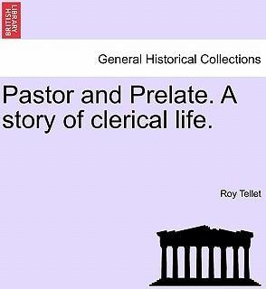 Pastor and Prelate. a Story of Clerical Life.