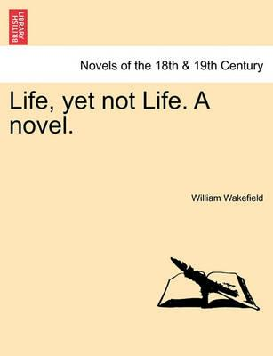 Life, Yet Not Life. a Novel.