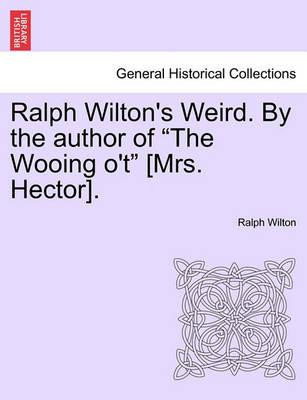 "Ralph Wilton's Weird. by the Author of ""The Wooing O'T"" [Mrs. Hector]."