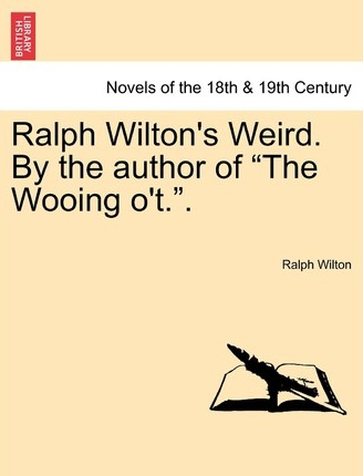 Ralph Wilton's Weird. by the Author of the Wooing O'T..