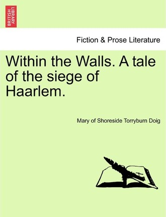 Within the Walls. a Tale of the Siege of Haarlem.