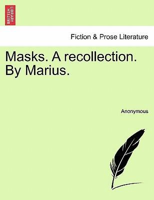 Masks. a Recollection. by Marius.