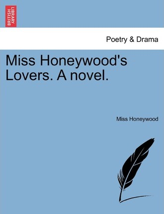 Miss Honeywood's Lovers. a Novel.