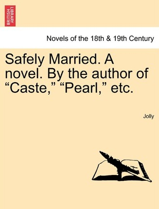 Safely Married. a Novel. by the Author of Caste, Pearl, Etc.