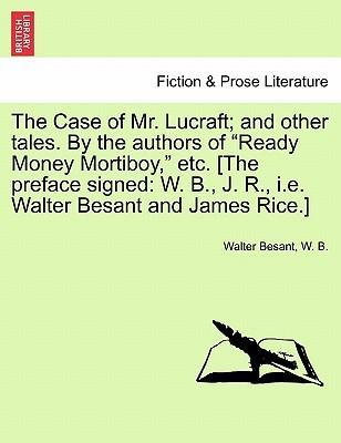 "The Case of Mr. Lucraft; And Other Tales. by the Authors of ""Ready Money Mortiboy,"" Etc. [The Preface Signed"