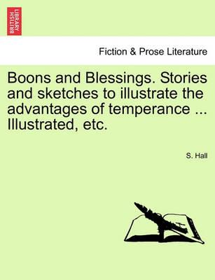 Boons and Blessings. Stories and Sketches to Illustrate the Advantages of Temperance ... Illustrated, Etc.