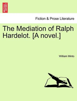The Mediation of Ralph Hardelot. [A Novel.]