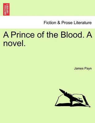 A Prince of the Blood. a Novel. Vol. III
