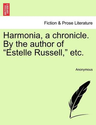 """Harmonia, a Chronicle. by the Author of """"Estelle Russell,"""" Etc."""