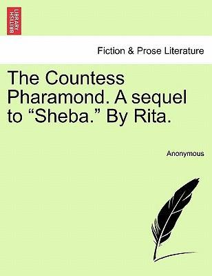 "The Countess Pharamond. a Sequel to ""Sheba."" by Rita."