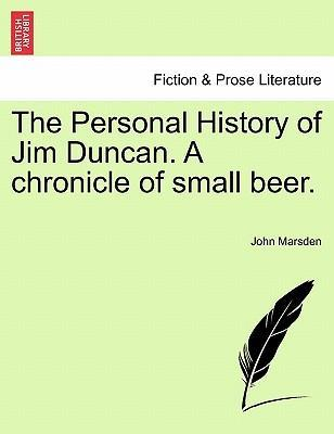 The Personal History of Jim Duncan. a Chronicle of Small Beer.