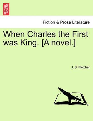 When Charles the First Was King. [A Novel.]