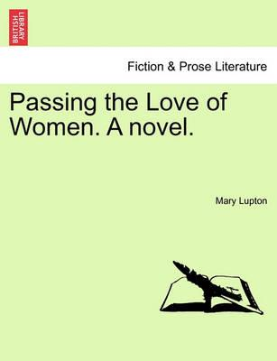 Passing the Love of Women. a Novel.