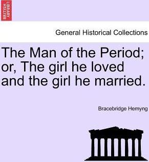 The Man of the Period; Or, the Girl He Loved and the Girl He Married.