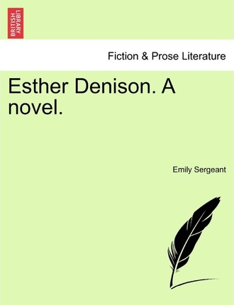 Esther Denison. a Novel. Vol. I.
