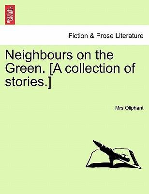 Neighbours on the Green. [A Collection of Stories.]