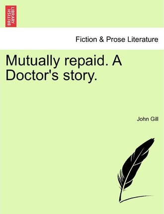 Mutually Repaid. a Doctor's Story.