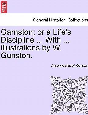 Garnston; Or a Life's Discipline ... with ... Illustrations by W. Gunston.