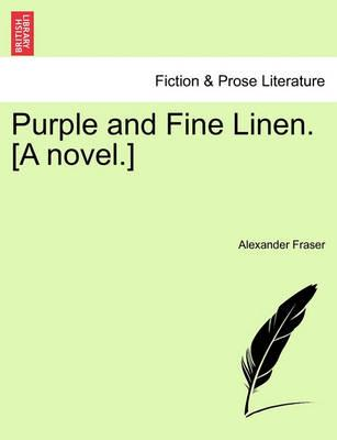 Purple and Fine Linen. [A Novel.]