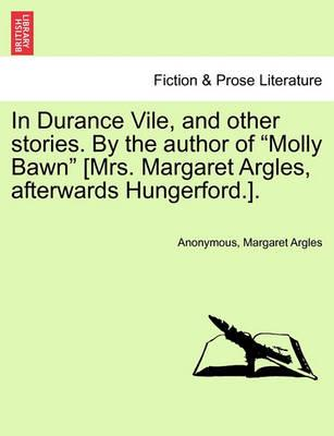 """In Durance Vile, and Other Stories. by the Author of """"Molly Bawn"""" [Mrs. Margaret Argles, Afterwards Hungerford.]."""